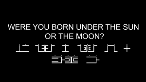 20 WERE YOU BORN UNDER THE SUN OR THE MOON